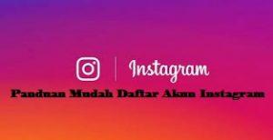Panduan Mudah Daftar Akun Instagram