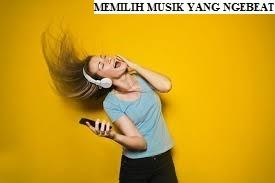 Memilih Musik yang Ngebeat